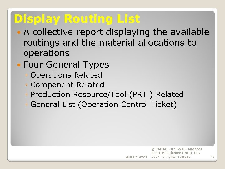 Display Routing List A collective report displaying the available routings and the material allocations