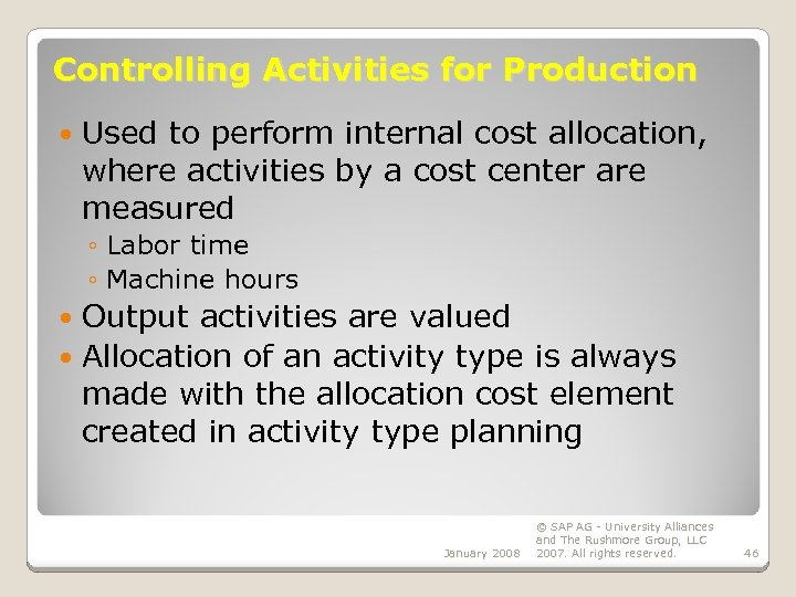 Controlling Activities for Production Used to perform internal cost allocation, where activities by a