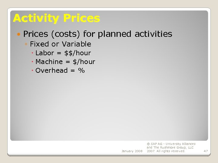 Activity Prices (costs) for planned activities ◦ Fixed or Variable Labor = $$/hour Machine