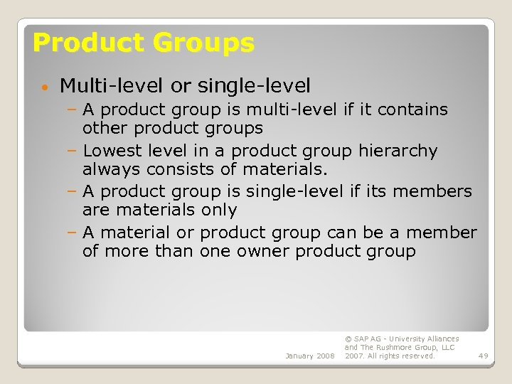 Product Groups • Multi-level or single-level – A product group is multi-level if it