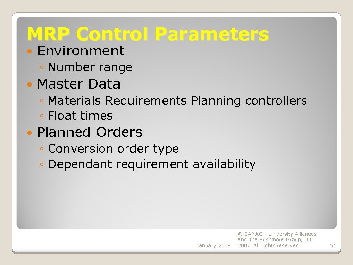 MRP Control Parameters Environment ◦ Number range Master Data ◦ Materials Requirements Planning controllers