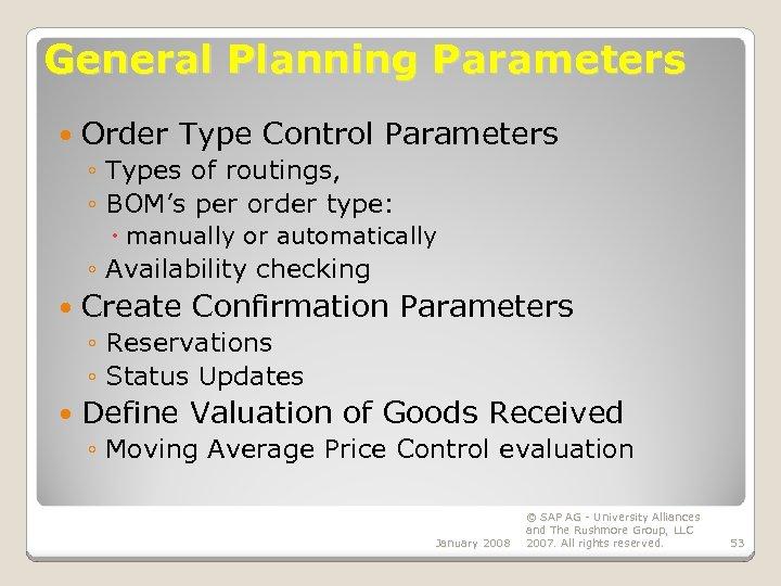 General Planning Parameters Order Type Control Parameters ◦ Types of routings, ◦ BOM's per