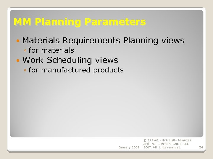 MM Planning Parameters Materials Requirements Planning views ◦ for materials Work Scheduling views ◦