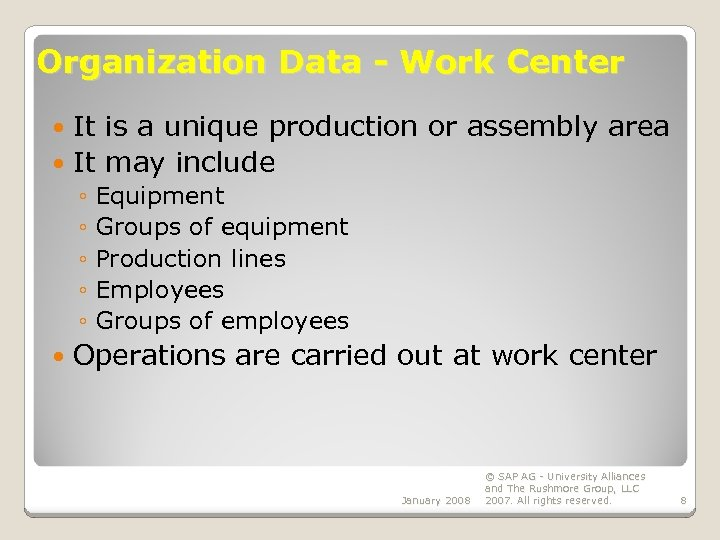 Organization Data - Work Center It is a unique production or assembly area It