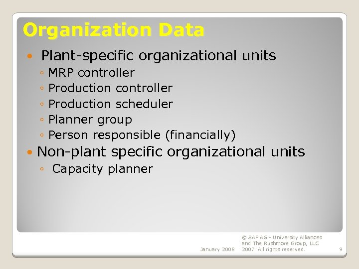 Organization Data Plant-specific organizational units ◦ MRP controller ◦ Production scheduler ◦ Planner group
