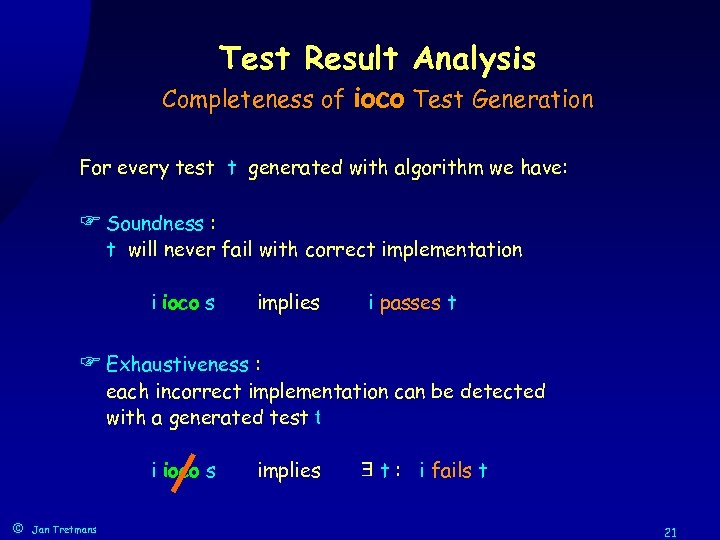 Test Result Analysis Completeness of ioco Test Generation For every test t generated with
