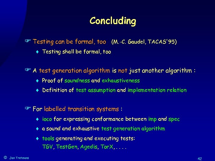 Concluding F Testing can be formal, too (M. -C. Gaudel, TACAS'95) ¨ Testing shall