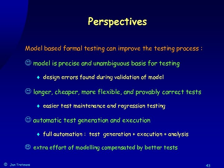 Perspectives Model based formal testing can improve the testing process : J model is
