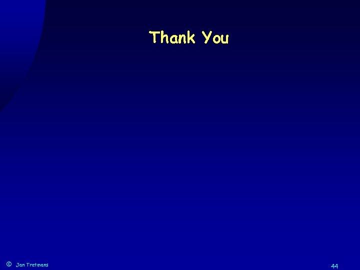 Thank You © Jan Tretmans 44