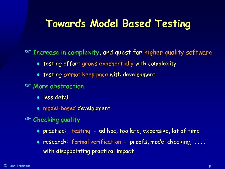 Towards Model Based Testing F Increase in complexity, and quest for higher quality software