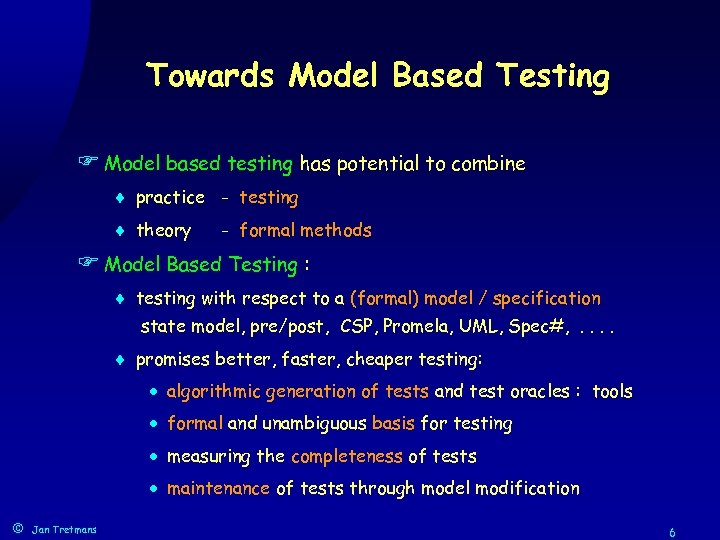 Towards Model Based Testing F Model based testing has potential to combine ¨ practice
