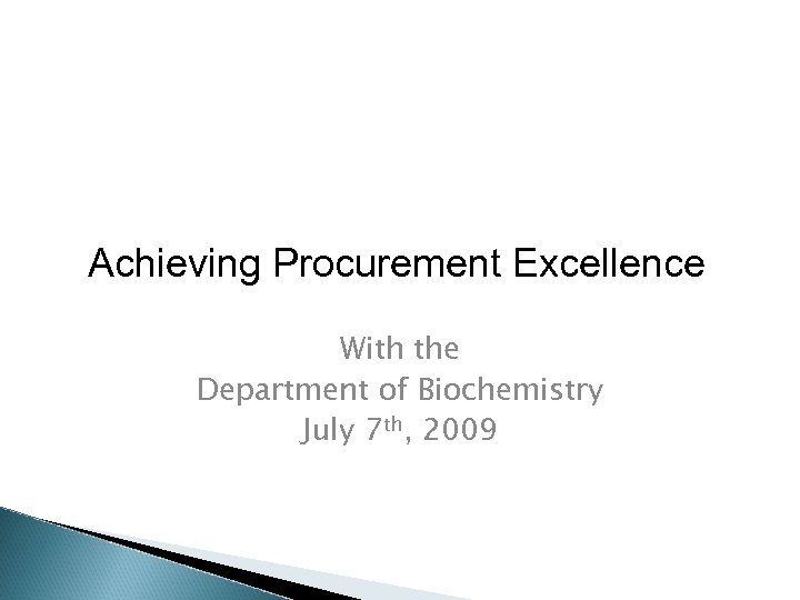 Achieving Procurement Excellence With the Department of Biochemistry July 7 th, 2009