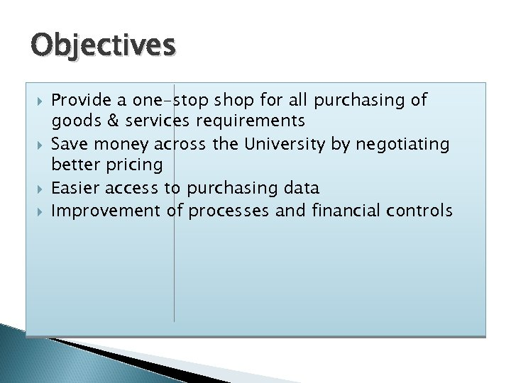 Objectives Provide a one-stop shop for all purchasing of goods & services requirements Save