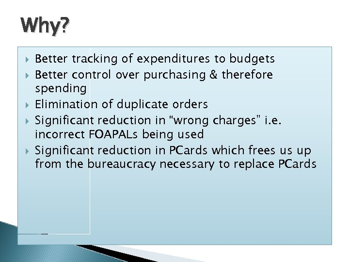 Why? Better tracking of expenditures to budgets Better control over purchasing & therefore spending