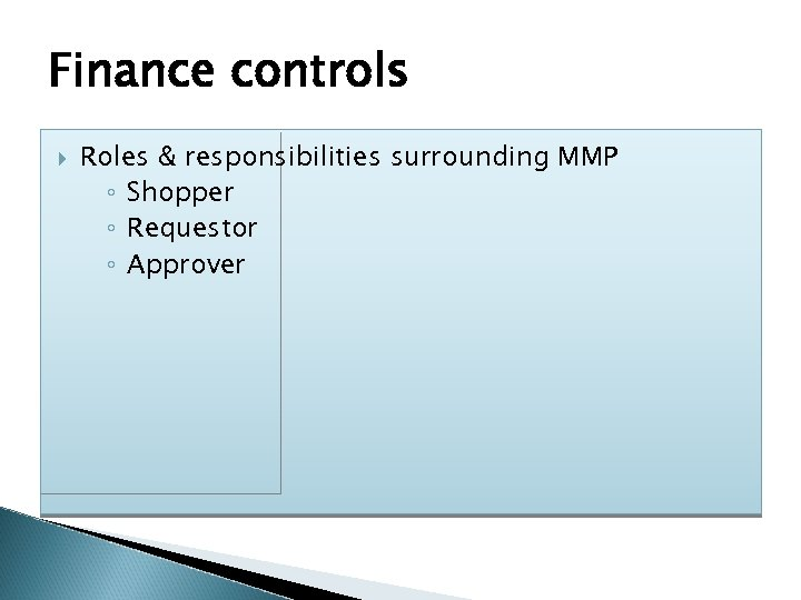 Finance controls Roles & responsibilities surrounding MMP ◦ Shopper ◦ Requestor ◦ Approver
