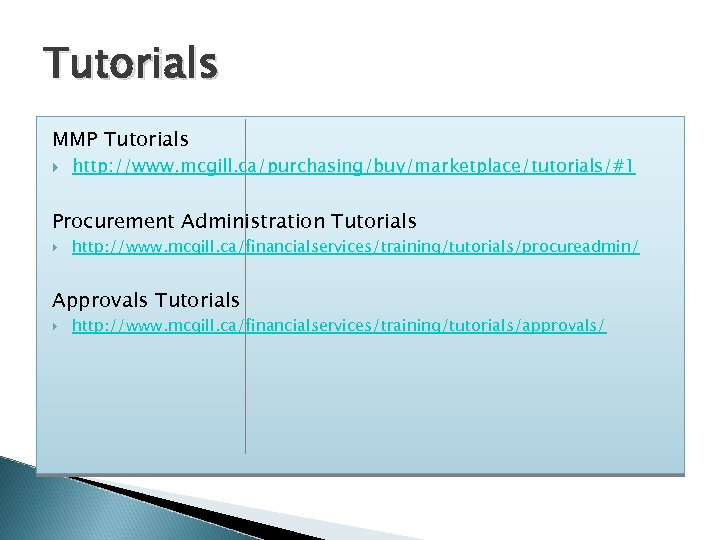 Tutorials MMP Tutorials http: //www. mcgill. ca/purchasing/buy/marketplace/tutorials/#1 Procurement Administration Tutorials http: //www. mcgill. ca/financialservices/training/tutorials/procureadmin/