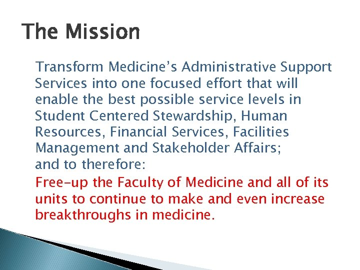 The Mission Transform Medicine's Administrative Support Services into one focused effort that will enable