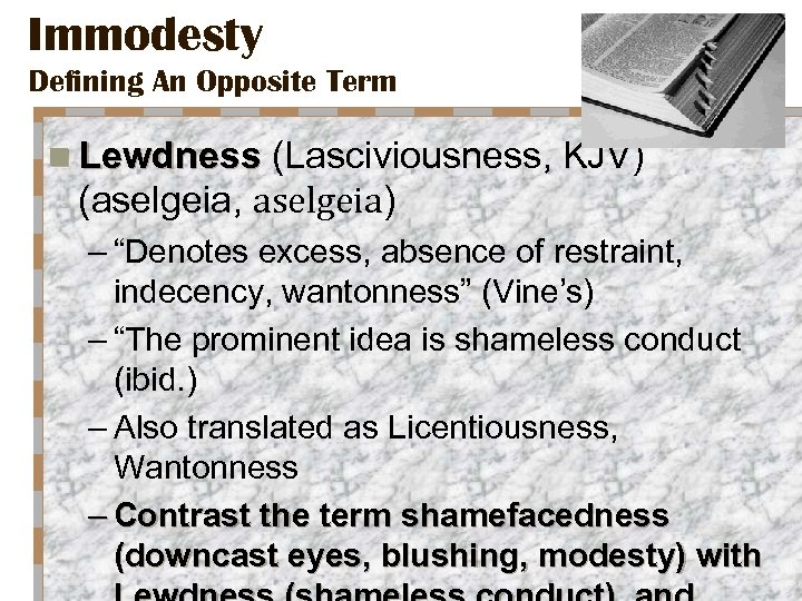 """Immodesty Defining An Opposite Term n Lewdness (Lasciviousness, KJV) (aselgeia, aselgeia) – """"Denotes excess,"""