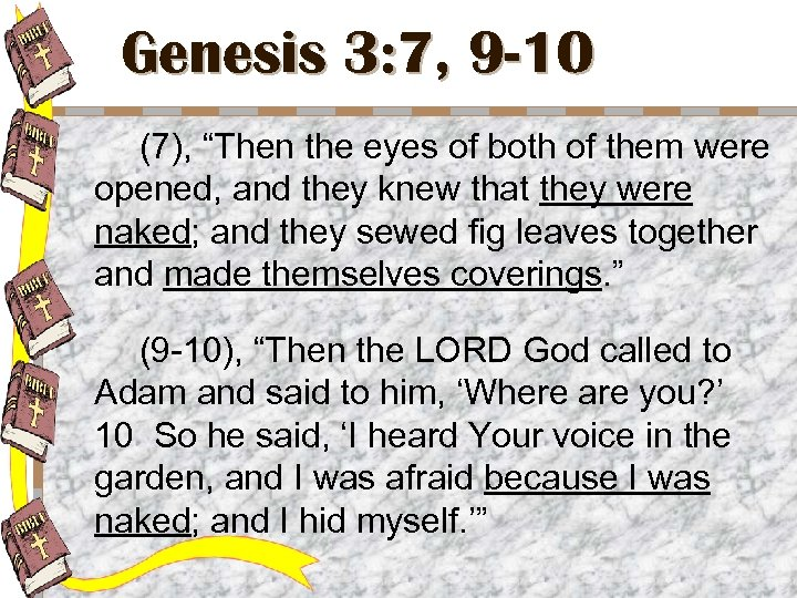 """Genesis 3: 7, 9 -10 (7), """"Then the eyes of both of them were"""