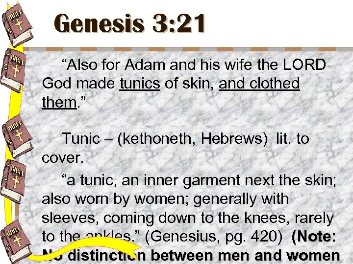 """Genesis 3: 21 """"Also for Adam and his wife the LORD God made tunics"""