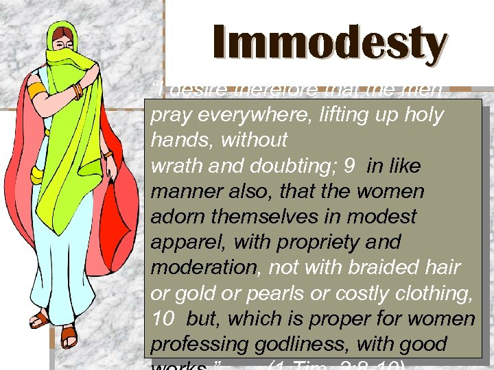 """Immodesty """"I desire therefore that the men pray everywhere, lifting up holy hands, without"""