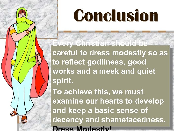 Conclusion Every Christian should be careful to dress modestly so as to reflect godliness,