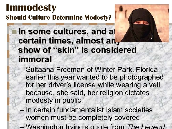 Immodesty Should Culture Determine Modesty? n In some cultures, and at certain times, almost