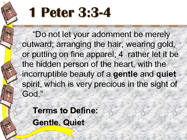 """1 Peter 3: 3 -4 """"Do not let your adornment be merely outward; arranging"""