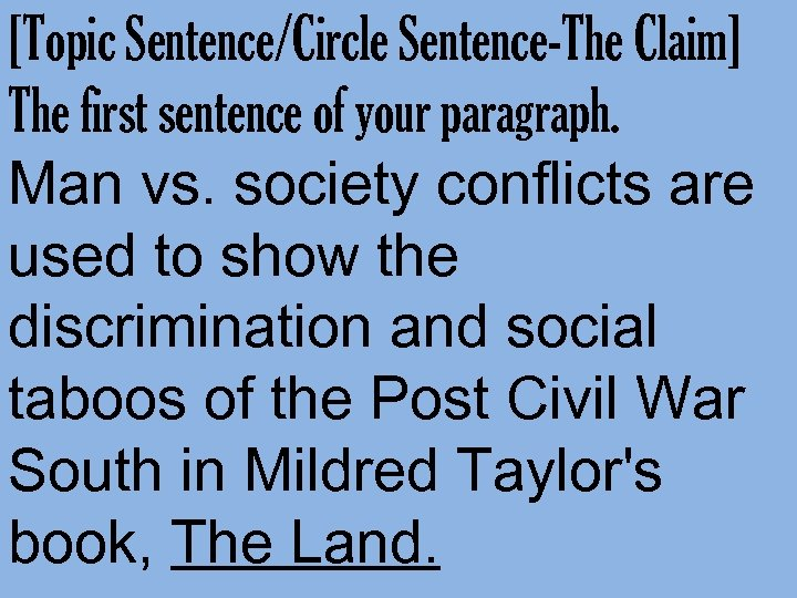 [Topic Sentence/Circle Sentence-The Claim] The first sentence of your paragraph. Man vs. society conflicts