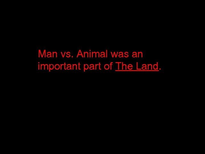 Man vs. Animal was an important part of The Land.