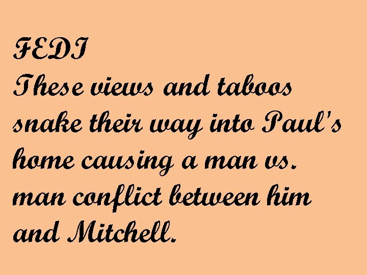 FEDI These views and taboos snake their way into Paul's home causing a man