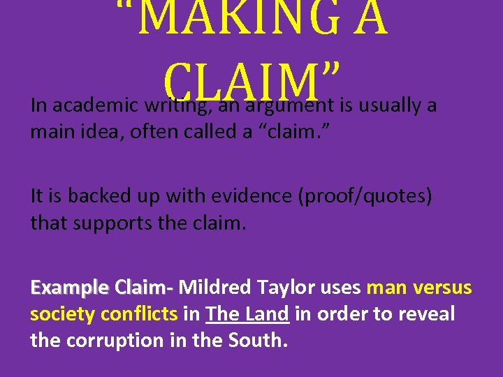 """""""MAKING A CLAIM"""" In academic writing, an argument is usually a main idea, often"""