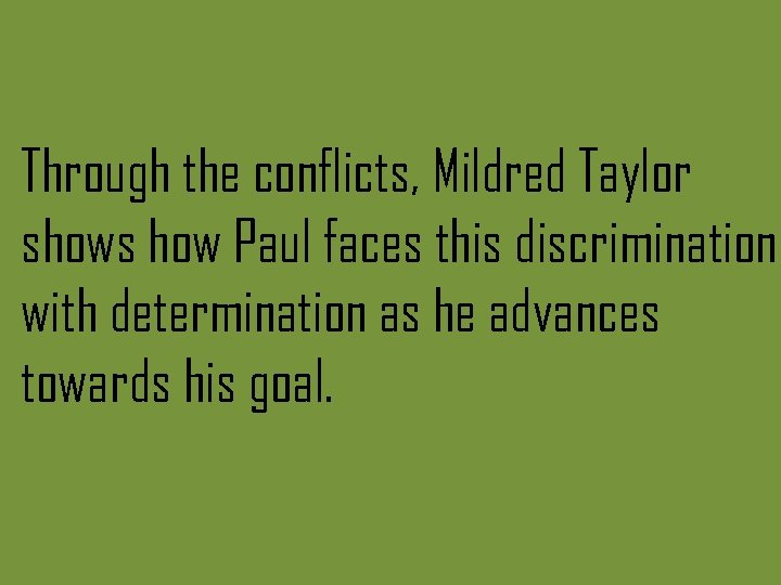 Through the conflicts, Mildred Taylor shows how Paul faces this discrimination with determination as