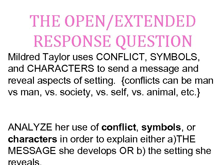 THE OPEN/EXTENDED RESPONSE QUESTION Mildred Taylor uses CONFLICT, SYMBOLS, and CHARACTERS to send a