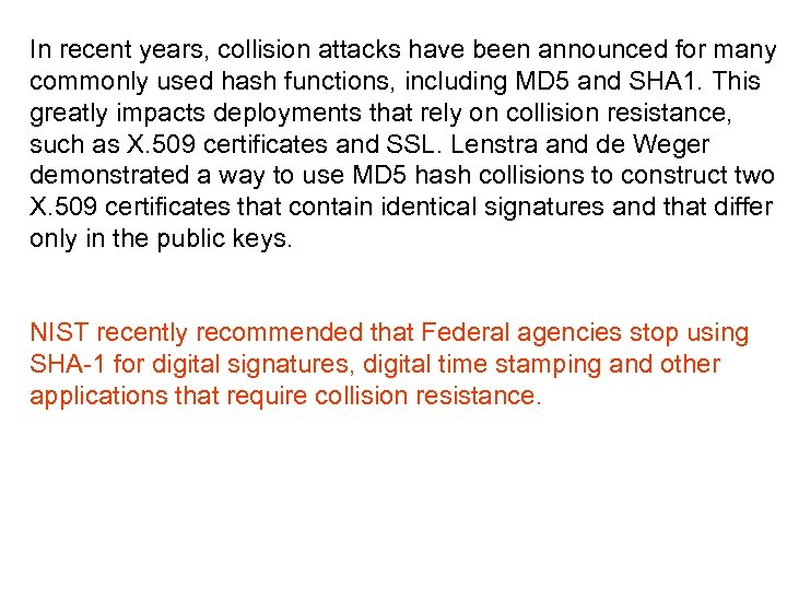 In recent years, collision attacks have been announced for many commonly used hash functions,
