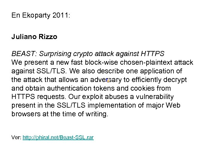 En Ekoparty 2011: Juliano Rizzo BEAST: Surprising crypto attack against HTTPS We present a