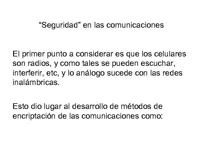"""""""Seguridad"""" en las comunicaciones El primer punto a considerar es que los celulares son"""