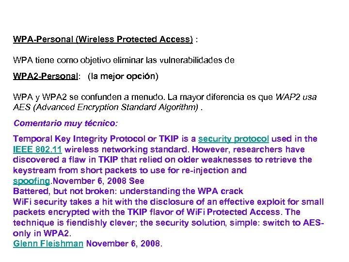 WPA-Personal (Wireless Protected Access) : WPA tiene como objetivo eliminar las vulnerabilidades de WPA