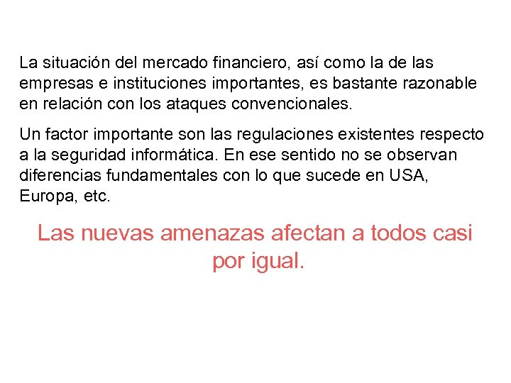 La situación del mercado financiero, así como la de las empresas e instituciones importantes,