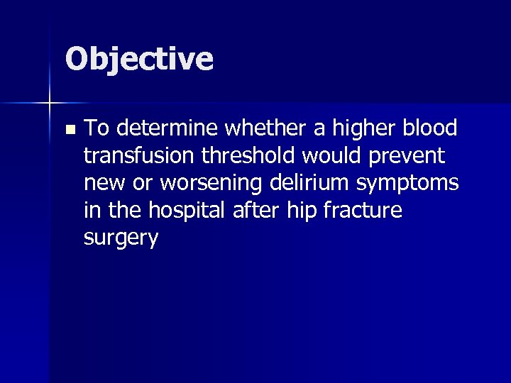 Objective n To determine whether a higher blood transfusion threshold would prevent new or