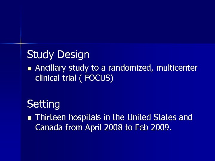 Study Design n Ancillary study to a randomized, multicenter clinical trial ( FOCUS) Setting