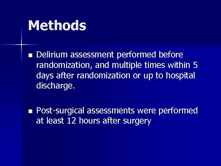 Methods n Delirium assessment performed before randomization, and multiple times within 5 days after