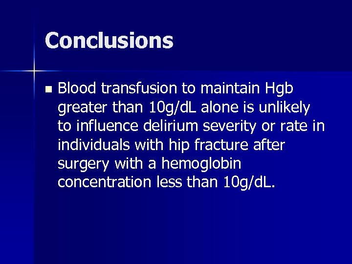 Conclusions n Blood transfusion to maintain Hgb greater than 10 g/d. L alone is
