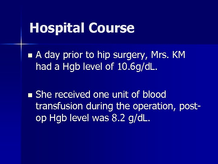 Hospital Course n A day prior to hip surgery, Mrs. KM had a Hgb