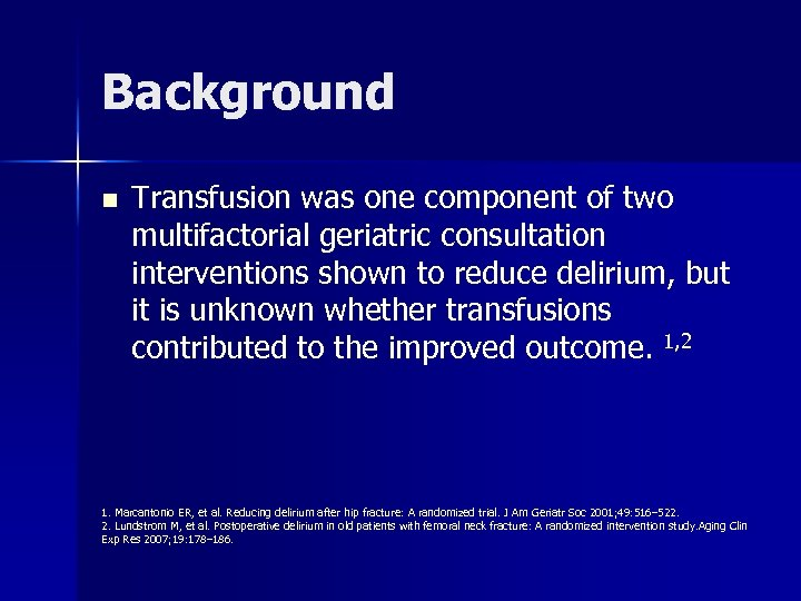 Background n Transfusion was one component of two multifactorial geriatric consultation interventions shown to