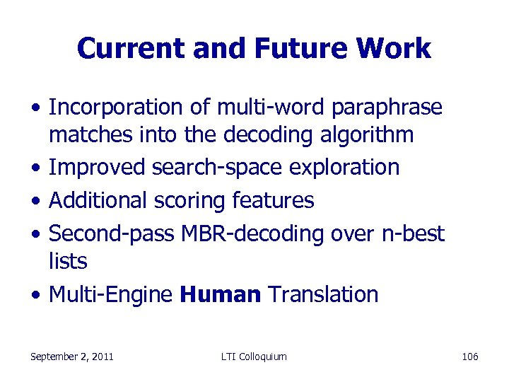 Current and Future Work • Incorporation of multi-word paraphrase matches into the decoding algorithm