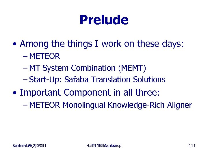 Prelude • Among the things I work on these days: – METEOR – MT