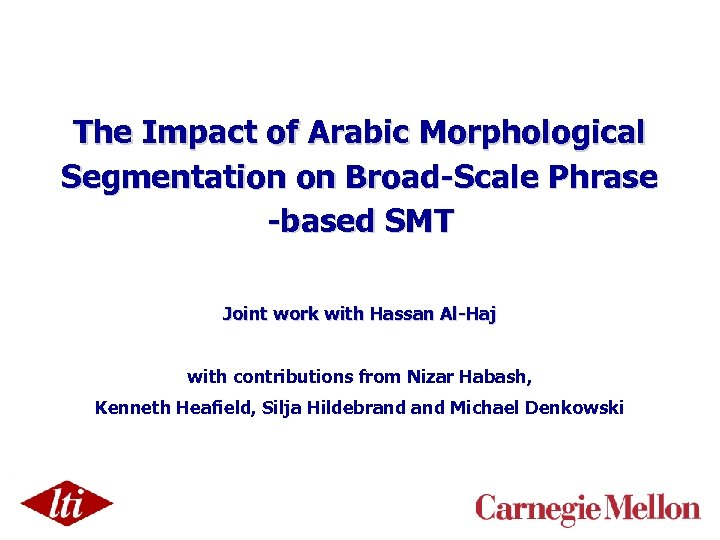 The Impact of Arabic Morphological Segmentation on Broad-Scale Phrase -based SMT Joint work with