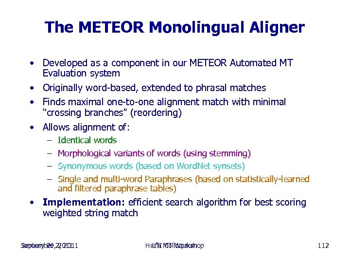 The METEOR Monolingual Aligner • Developed as a component in our METEOR Automated MT