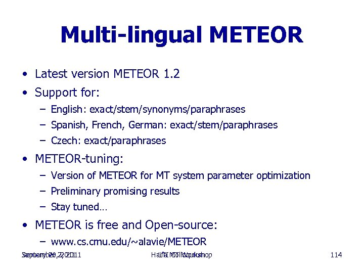 Multi-lingual METEOR • Latest version METEOR 1. 2 • Support for: – English: exact/stem/synonyms/paraphrases